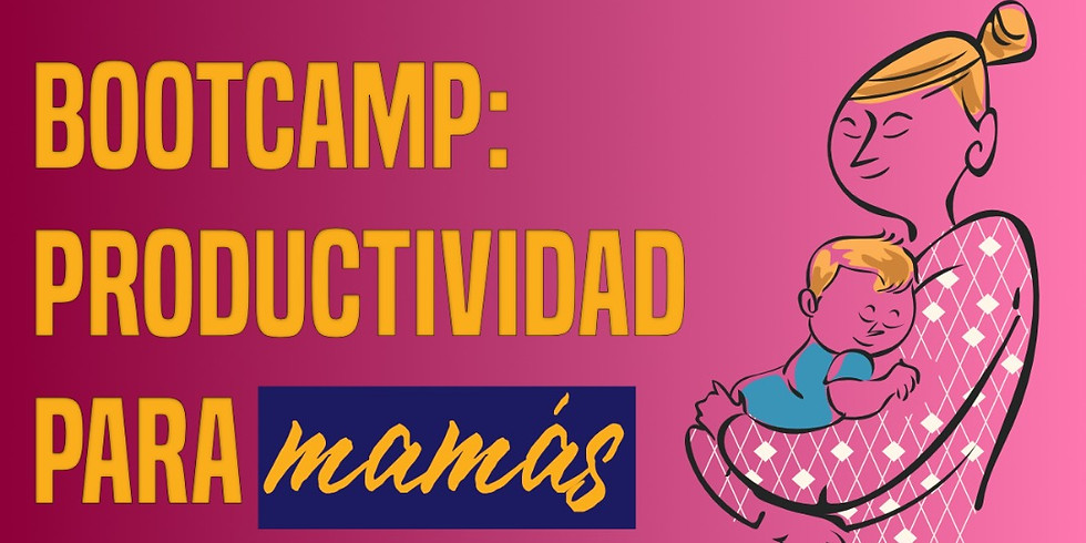 Bootcamp: Productividad para mamás