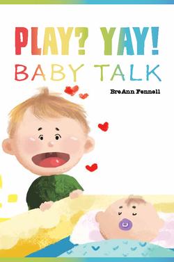 Play? Yay! Baby Talk by BreAnn Fennell