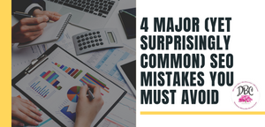 4 Major (Yet Surprisingly Common) SEO Mistakes You Must Avoid