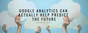 Google Analytics Can Actually Help Predict the Future