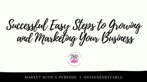 Successful Easy Steps to Growing and Marketing Your Business