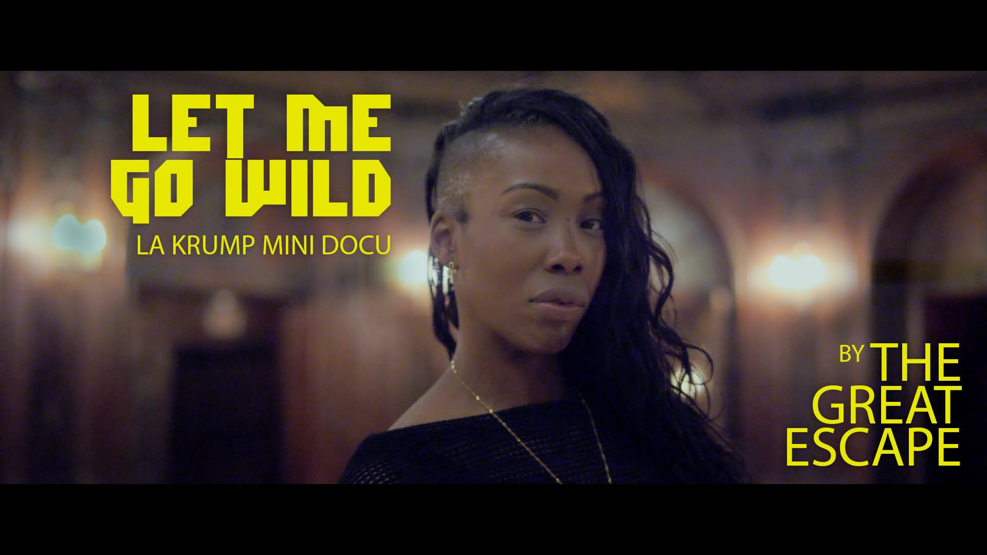The Great Escape - Let Me Go Wild (LA Krump Mini Docu)
