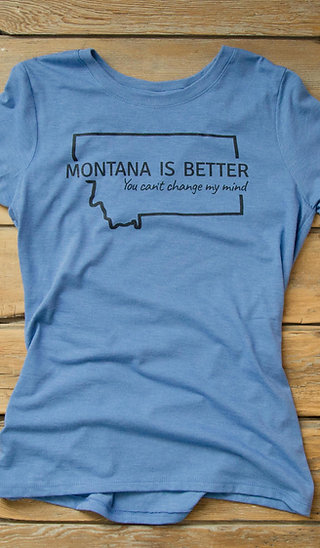 MONTANA IS BETTER