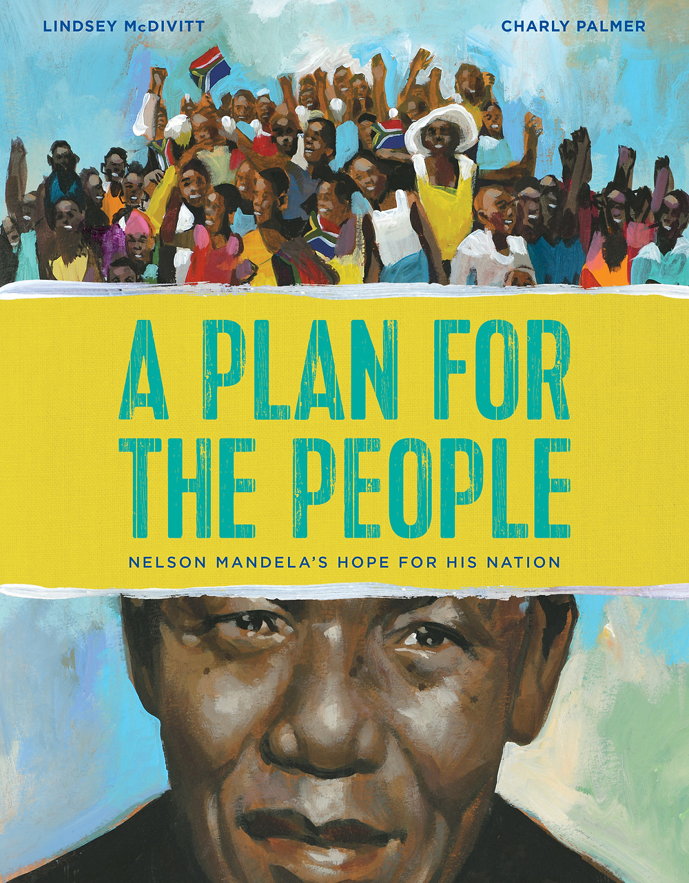 Nelson Mandela's Hope for His Nation by Lindsay McDivitt and Charly Palmer