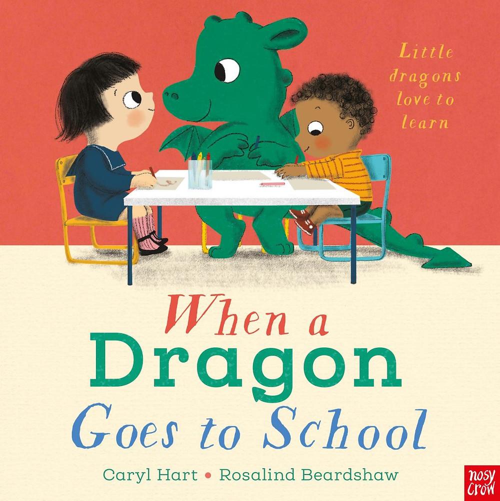 When a Dragon Goes to School Caryl Hart Rosalind Beardshaw