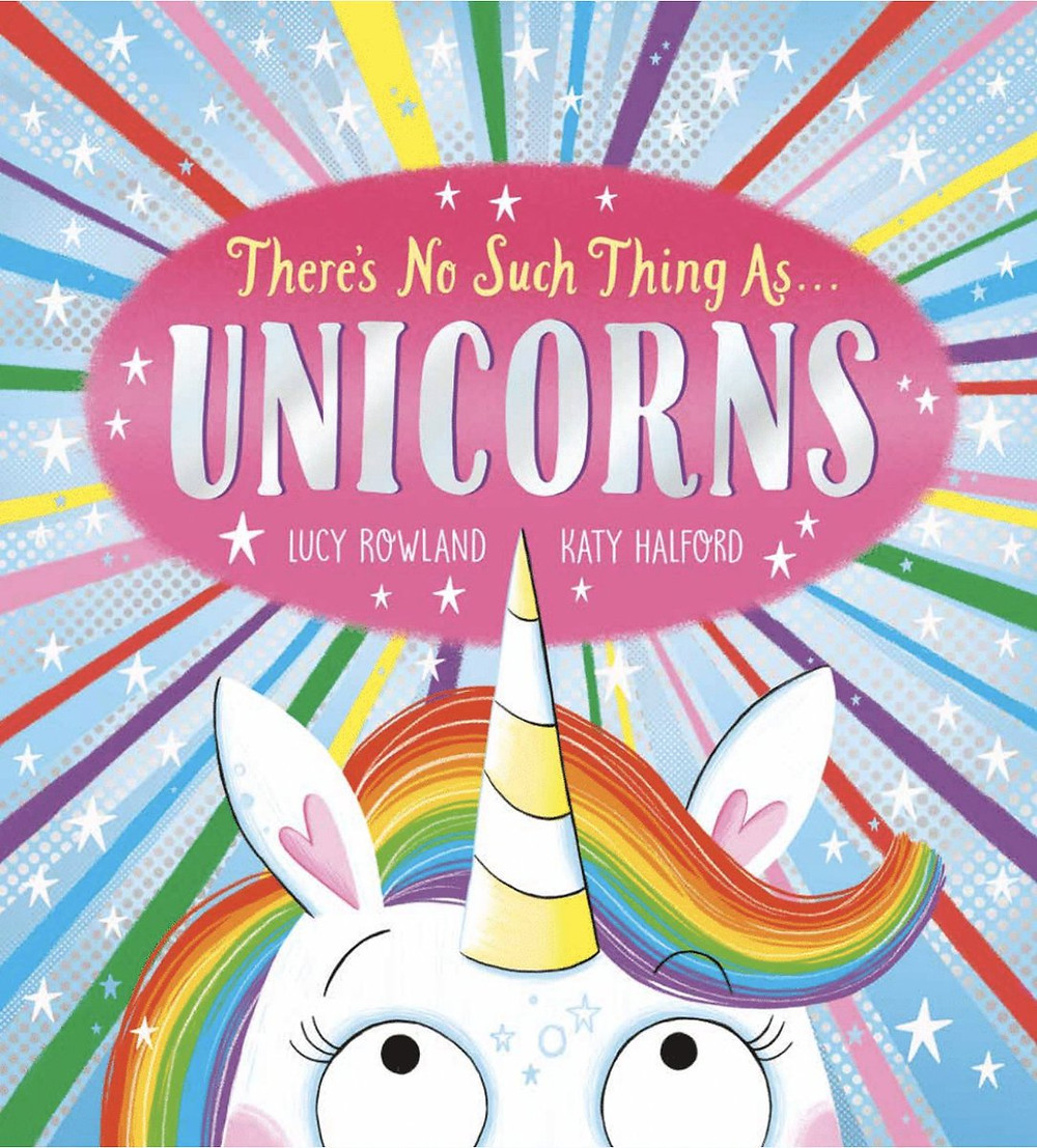 There's No Such Thing As Unicorns by Lucy Rowland and Katy Halford, Scholastic