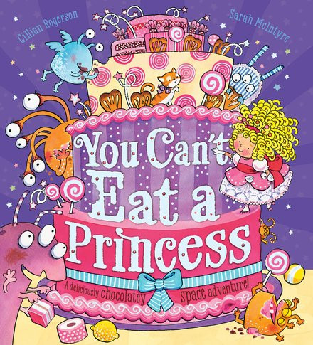 You Can't Eat a Princess by Gillian Rogerson and Sarah McIntyre, Scholastic