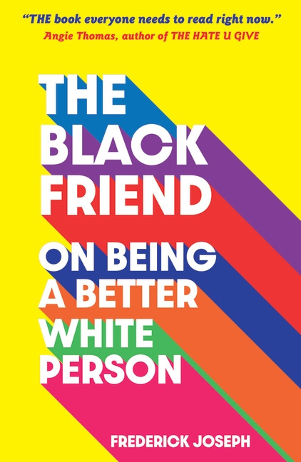 The Black Friend: On Being a Better White Person by Frederick Joseph, Walker Books
