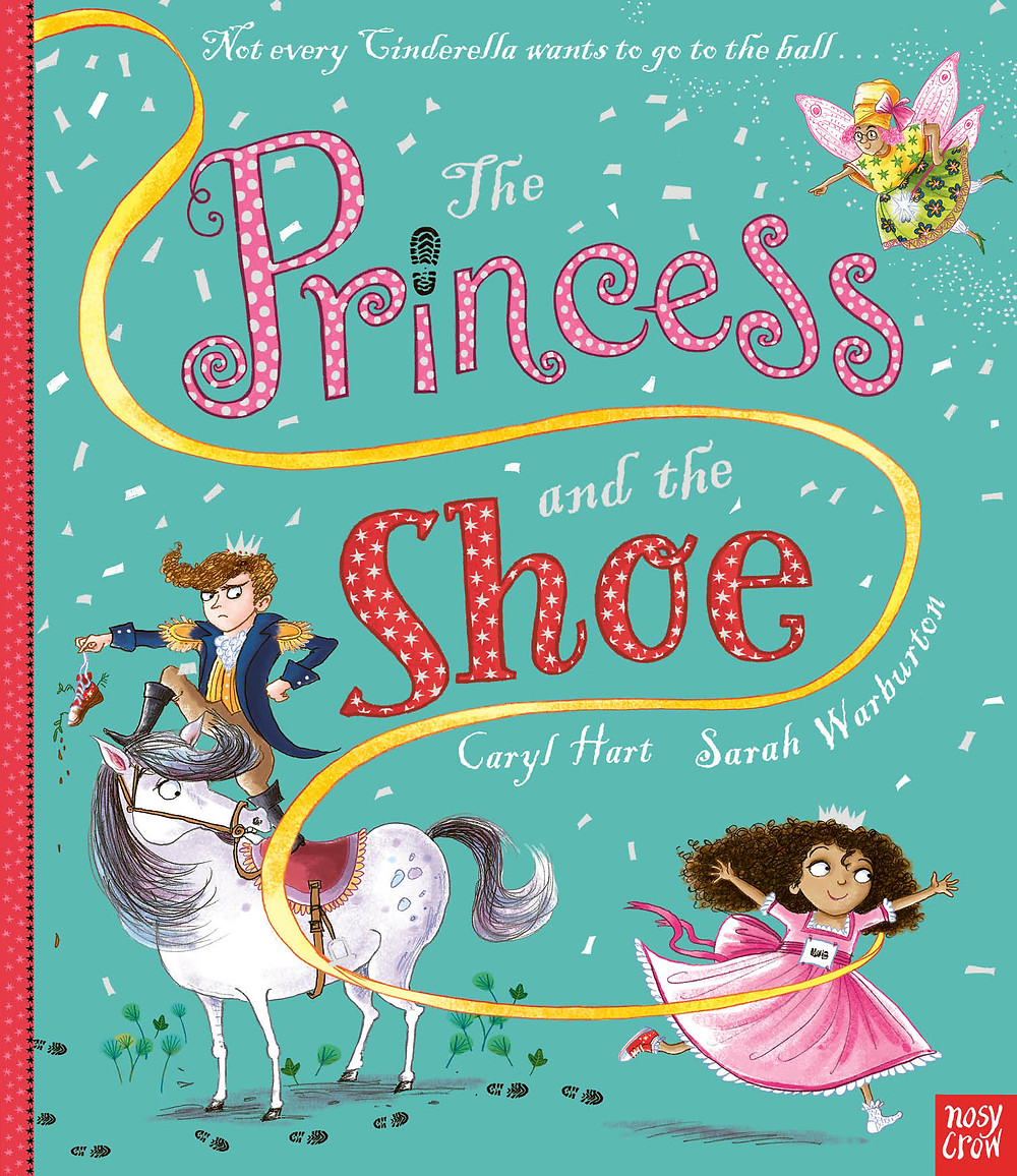 The Princess and the Shoe by Caryl Hart and Sarah Warburton, Nosy Crow, June 2019