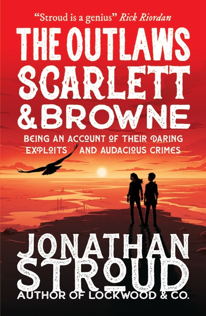 The Outlaws Scarlett & Browne by Jonathan Stroud