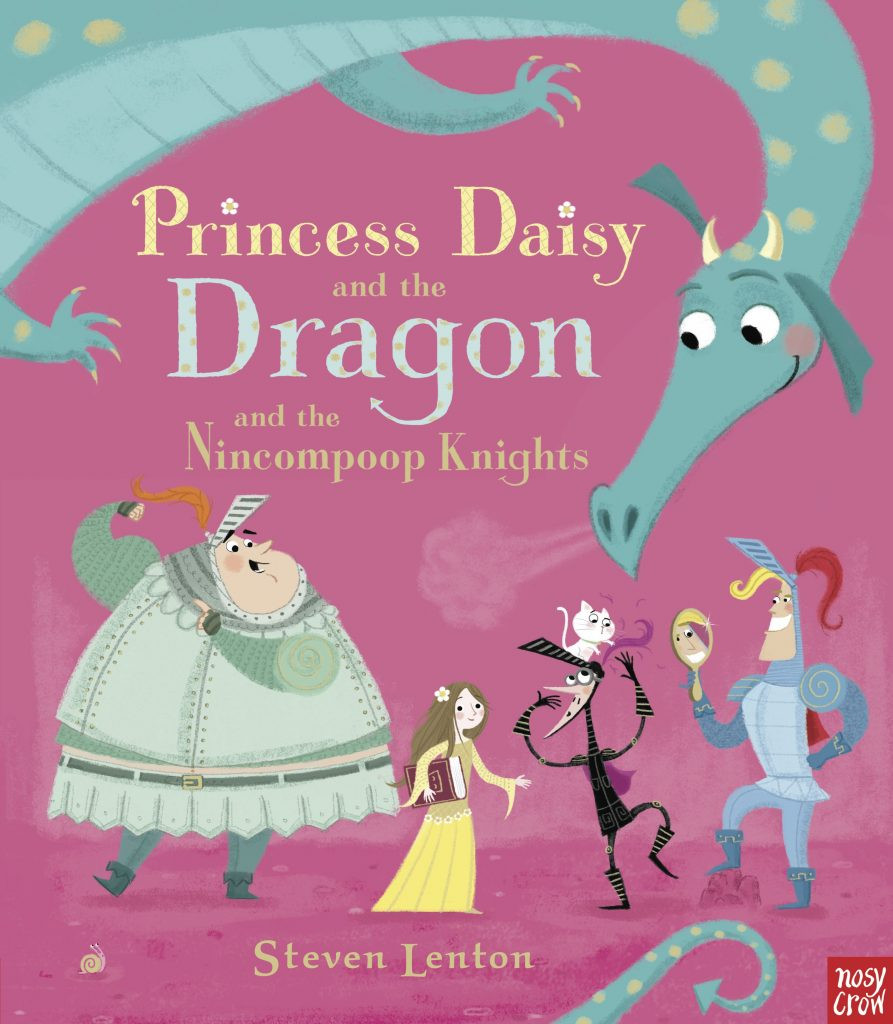 Princess Daisy and the Dragon and the Nincompoop Knights by Steven Lenton, Nosy Crow, February 2015