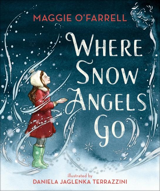 Walker Books Where Snow Angels Go by Maggie O'Farrell and Daniela Jaglenka Terrazzini cover