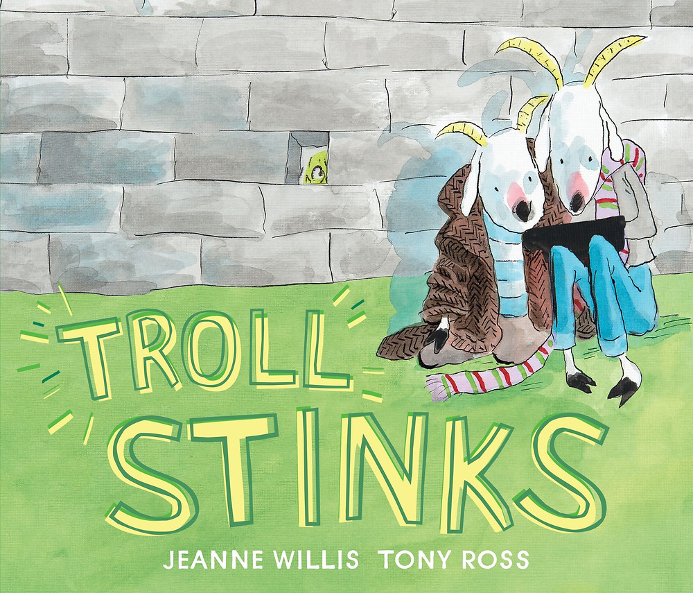 Troll Stinks by Jeanne Willis, illustrated by Tony Ross