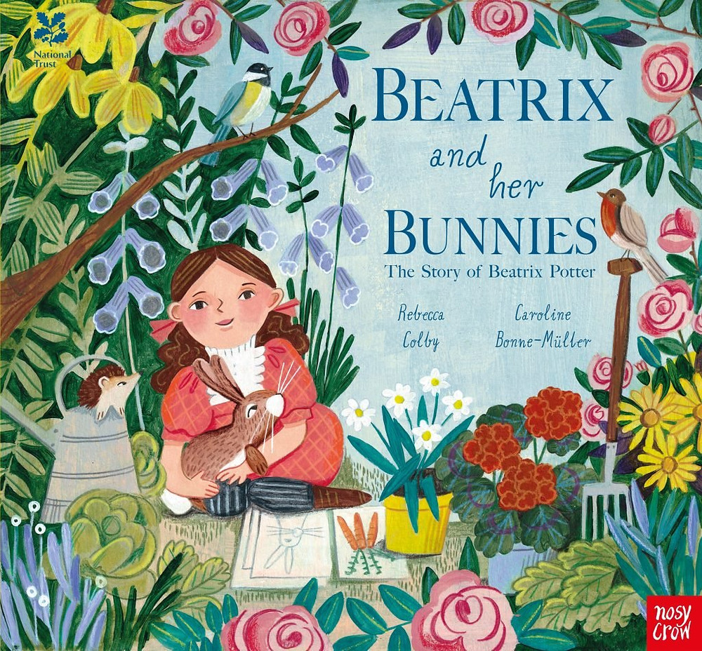 Beatrix and her Bunnies: The Story of Beatrix Potter by Rebecca Colby and Caroline Bonne-Müller, published Nosy Crow in partnership with the National Trust