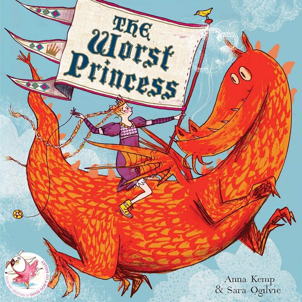 The Worst Princess by Anna Kemp and Sarah Ogilvie, Simon and Schuster, April 2012