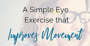 A Brilliantly Simple Eye Exercise that Improves Movement