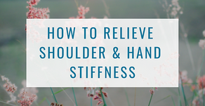 How to Relieve Shoulder & Hand Stiffness