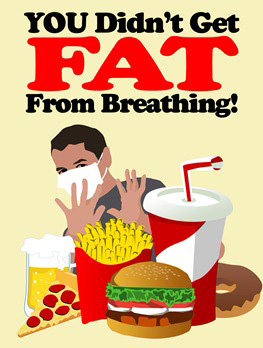 You Didn't Get FAT from Breathing™