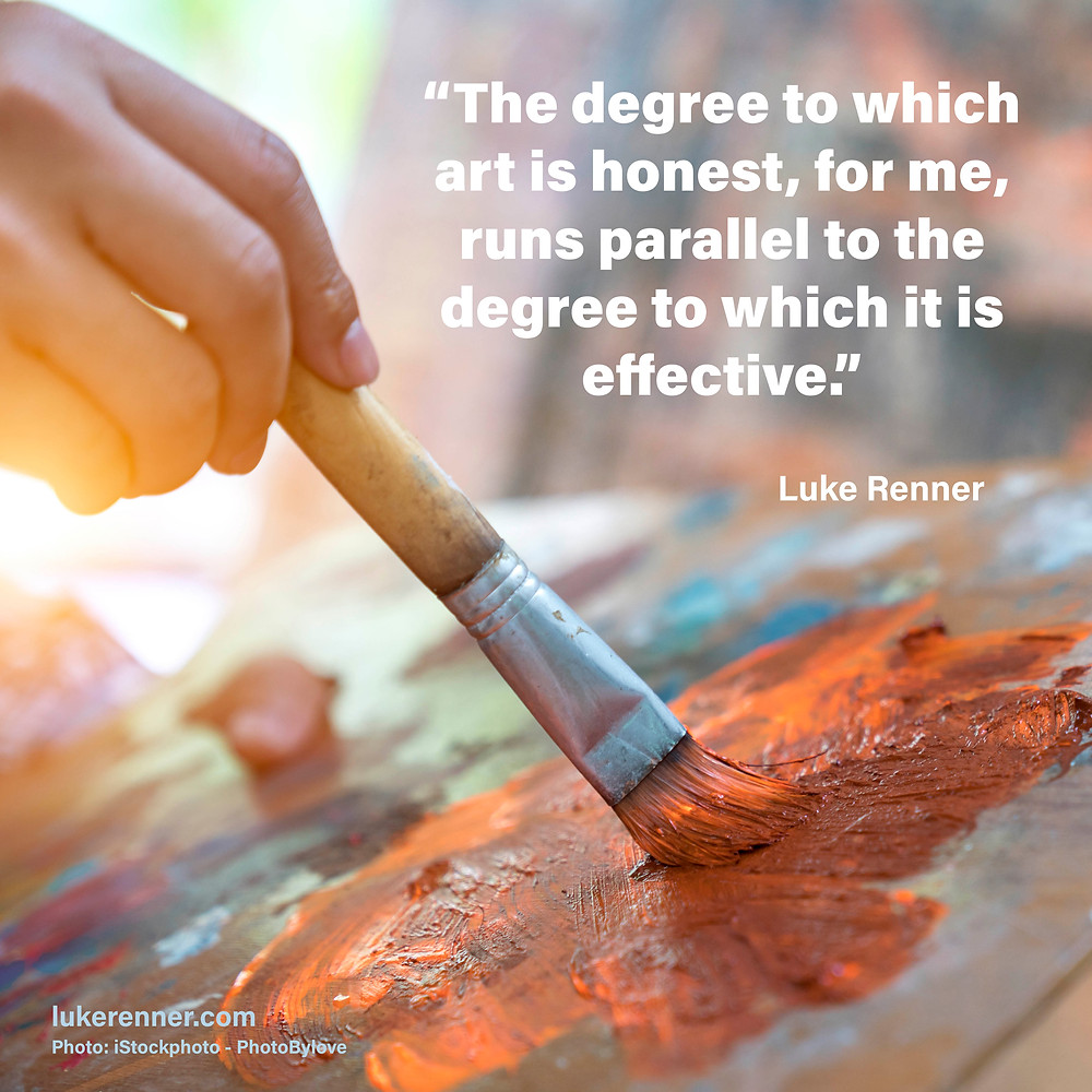 "An inspirational quote from Luke Renner that reads, ""The degree to which art is honest, for me, runs parallel to the degree to which it is effective."""