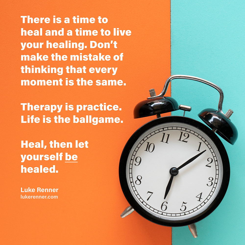 A clock with a quote from Luke Aaron Renner - There is a time to heal and a time to live your healing. Don't make the mistake of thinking that every moment is the same.   Therapy is practice. Life is the ballgame.   Heal, then let yourself be healed.