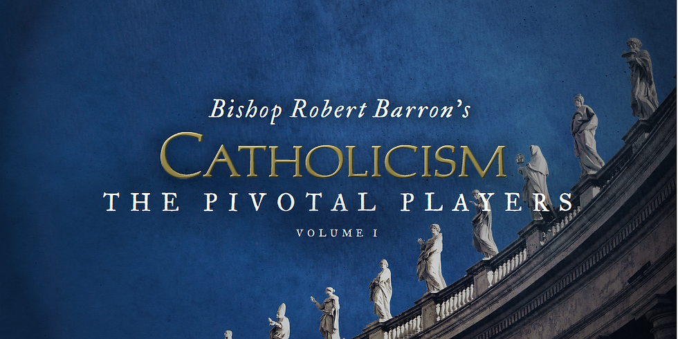 The Pivotal Players - Bishop Barron's Catholicism Series One RSVP for all 4 Sessions