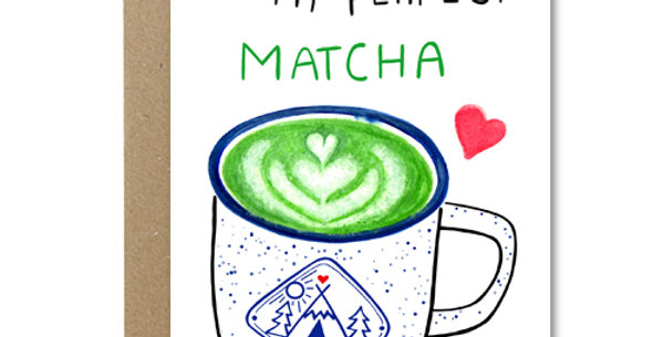 To My Perfect Matcha Card - Rose & Daff