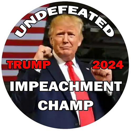 "Undefeated Impeachment Champ Trump 2024 button (diameter: 3"")"