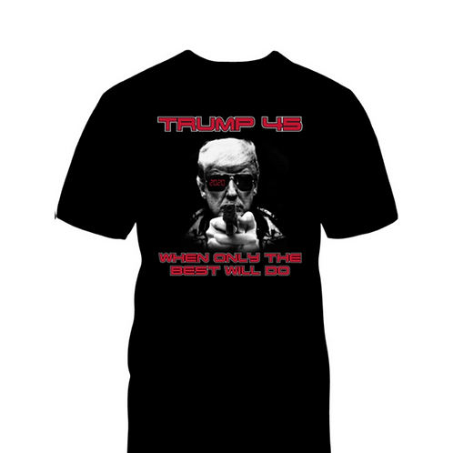 Trump 45 When Only The Best Will Do T-Shirt