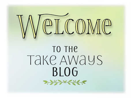 "Welcome to Well-Mind Therapy's ""Take Aways"" Blog"