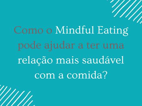 Como o Mindful Eating pode ajudar a ter uma relação mais saudável com a comida?