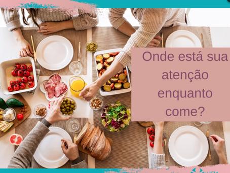 Onde está sua atenção enquanto come?