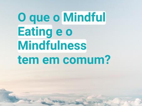 O que o Mindfulness e o Mindful Eating tem em comum?