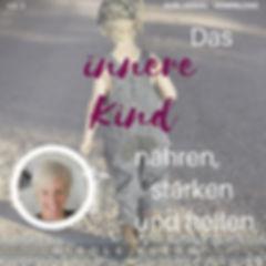 Das innere Kind nähren, stärken und heilen Vol 3