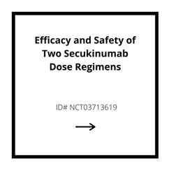 Efficacy and Safety of Two Secukinumab Dose Regimens