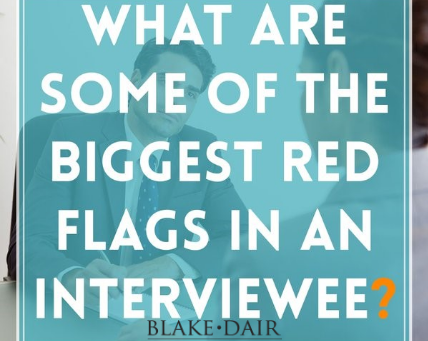 What are some of the biggest red flags in an interviewee?
