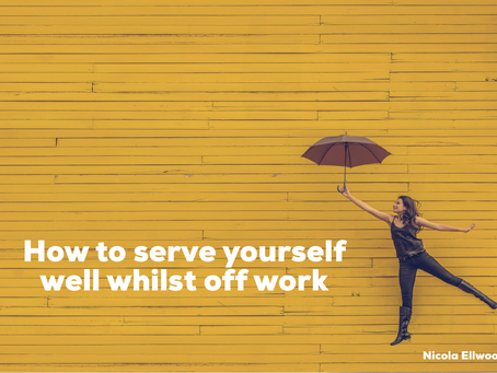 Thoughts on how to serve yourself while off work