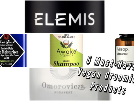 5 MUST-HAVE VEGAN GROOMING PRODUCTS