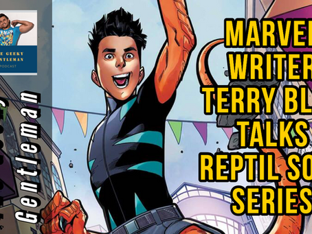 MARVEL WRITER TERRY BLAS TALKS REPTIL