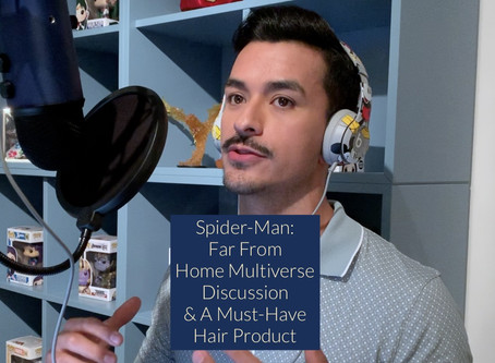SPIDER-MAN: FAR FROM HOME MULTIVERSE DISCUSSION & A MUST-HAVE HAIR PRODUCT