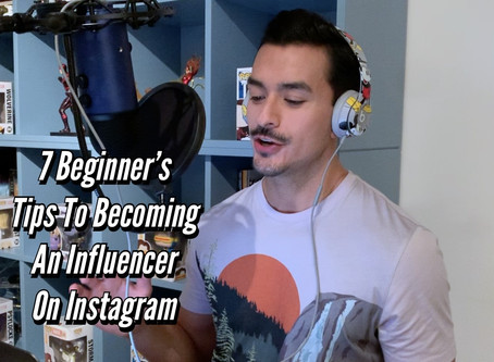 VIDEO: 7 BEGINNER'S TIP TO BECOMING AN INFLUENCER ON INSTAGRAM