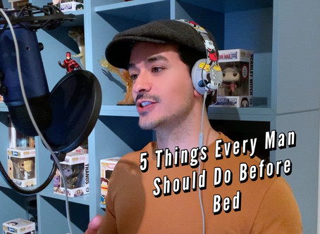 VIDEO: 5 THINGS EVERY MAN SHOULD DO BEFORE BED