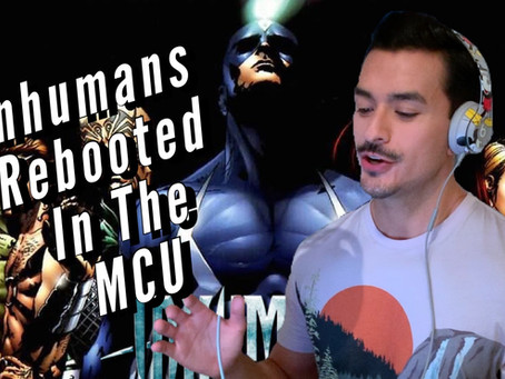 VIDEO: INHUMANS REBOOTED IN THE MCU