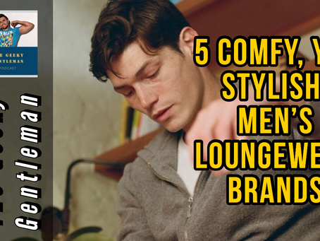 5 COMFY, YET STYLISH, MEN'S LOUNGWEAR BRANDS