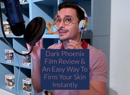 DARK PHOENIX FILM REVIEW & AN EASY WAY TO FIRM YOUR SKIN INSTANTLY