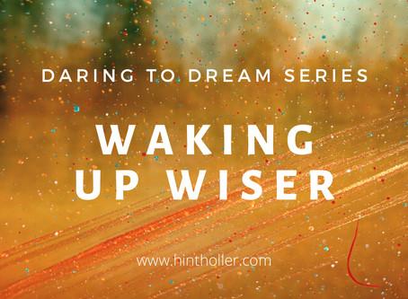WAKING UP WISER
