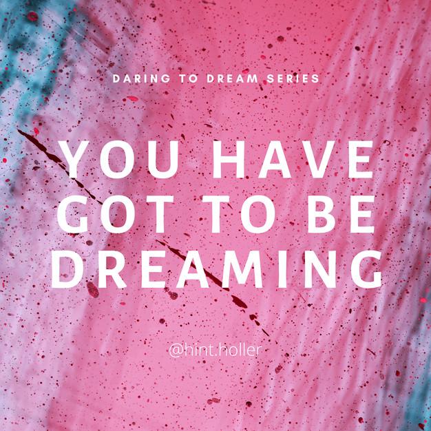 DARING TO DREAM: PART 6