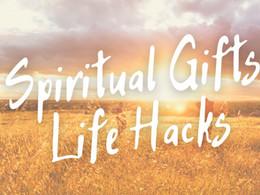 Helpful Life Hacks for Using Spiritual Gifts