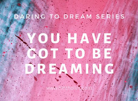 YOU HAVE GOT TO BE DREAMING
