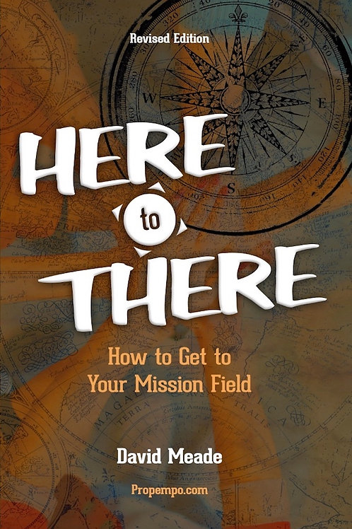 HERE to THERE: How to Get to Your Mission Field, Revised Edition