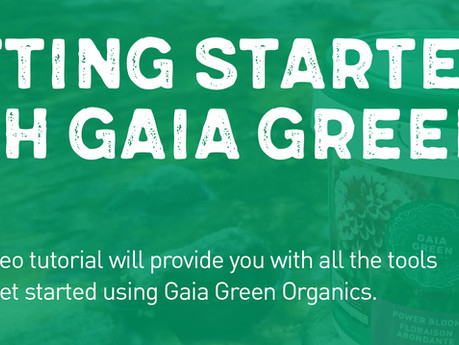 Video Tutorial: Getting Started With Gaia Green Organics